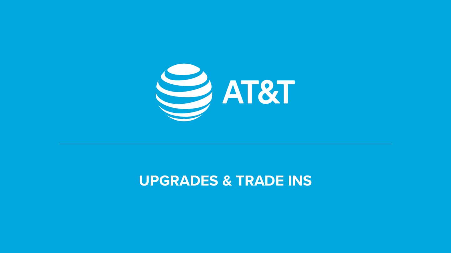 AT&T logo, with message highlighting cell phones upgrades and trade ins underneath.